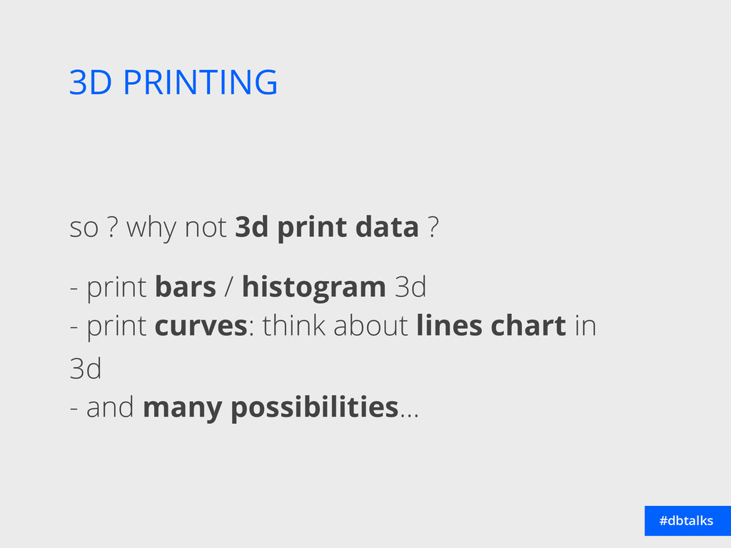3D PRINTING #dbtalks so ? why not 3d print data...