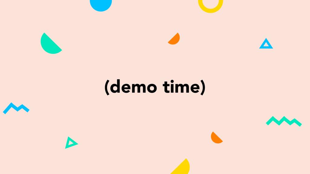 (demo time)