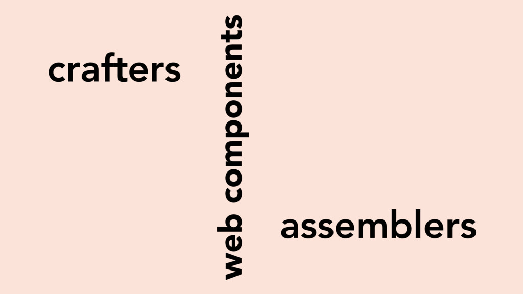 web components crafters assemblers