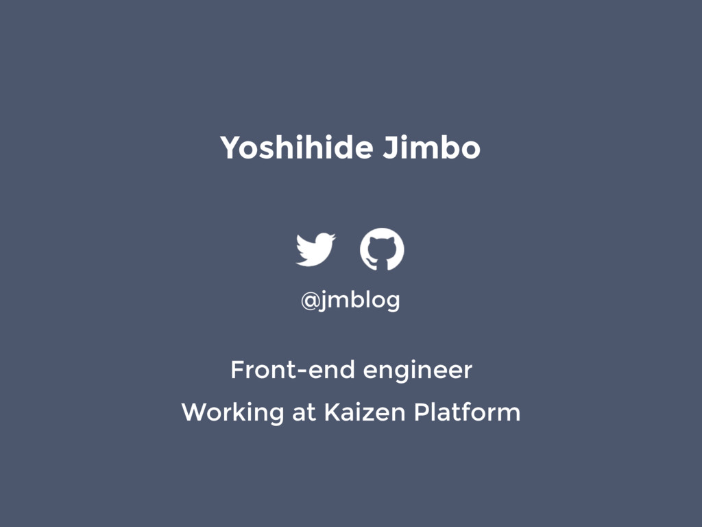 @jmblog Front-end engineer Working at Kaizen Pl...