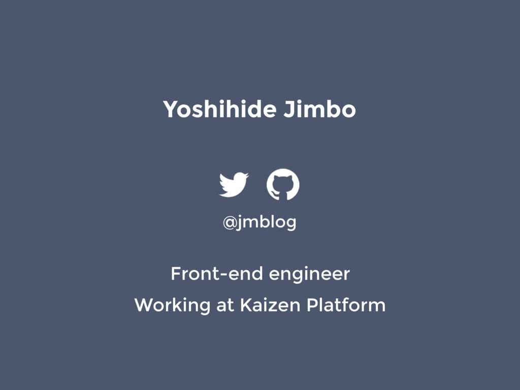 @jmblog Front-end engineer Working at Kaizen Pl...