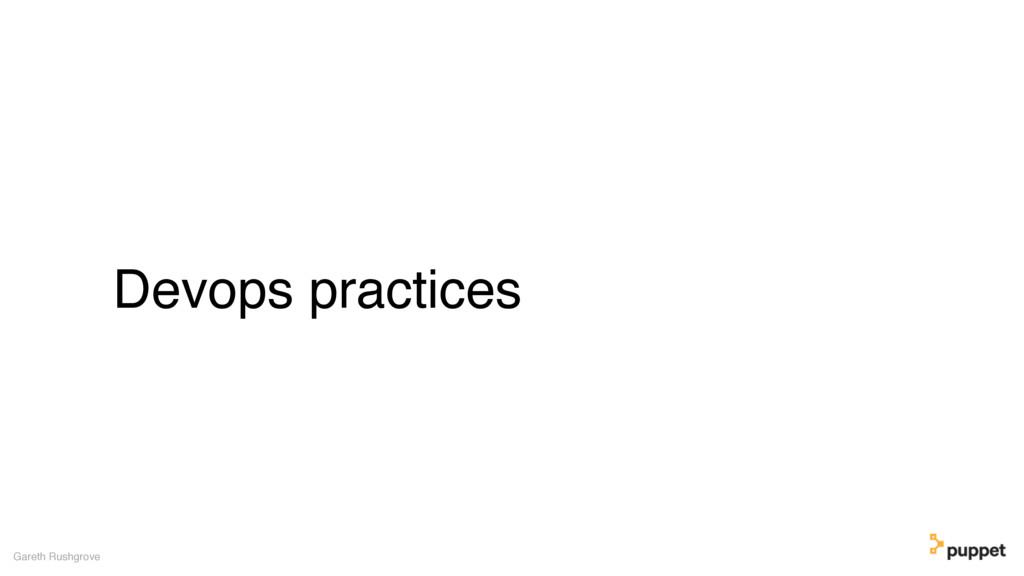 Devops practices Gareth Rushgrove