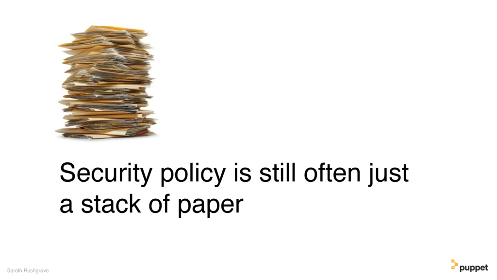 Security policy is still often just a stack of ...