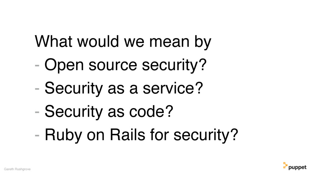 What would we mean by - Open source security? -...