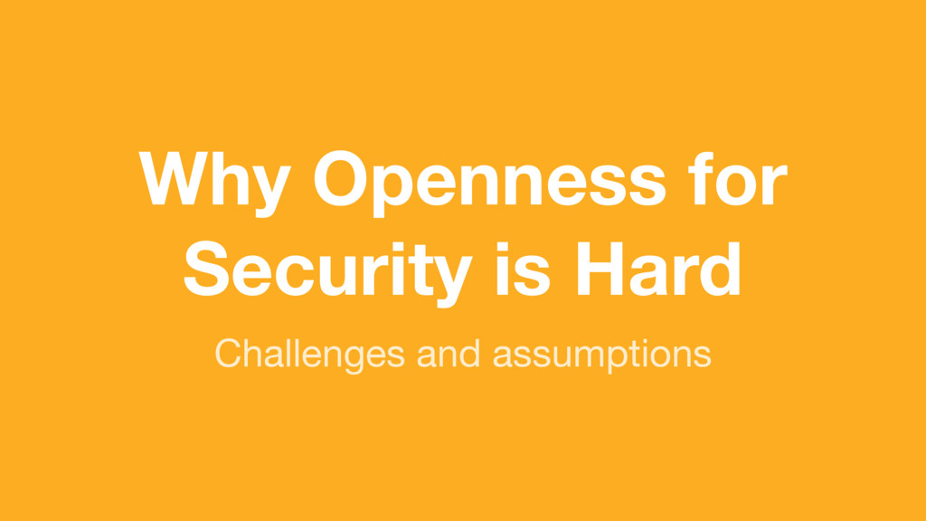 (without introducing more risk) Why Openness fo...