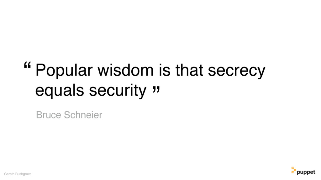 Popular wisdom is that secrecy equals security ...