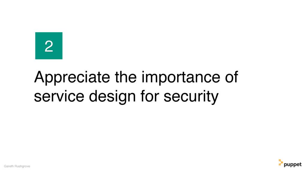 Appreciate the importance of service design for...