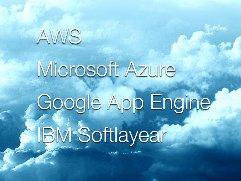AWS Microsoft Azure Google App Engine IBM Softl...