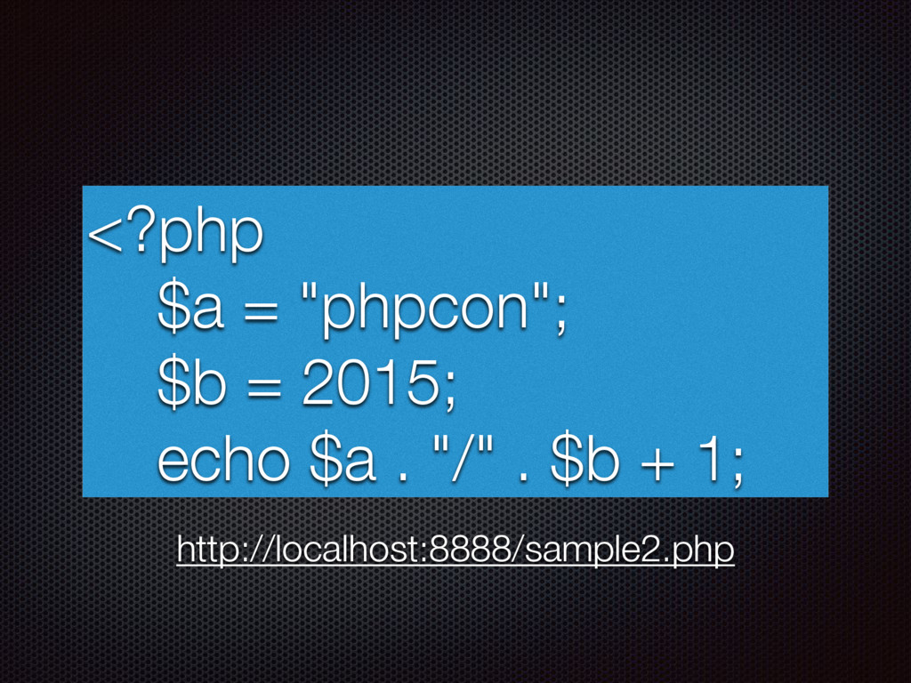 "<?php $a = ""phpcon""; $b = 2015; echo $a . ""/"" ...."
