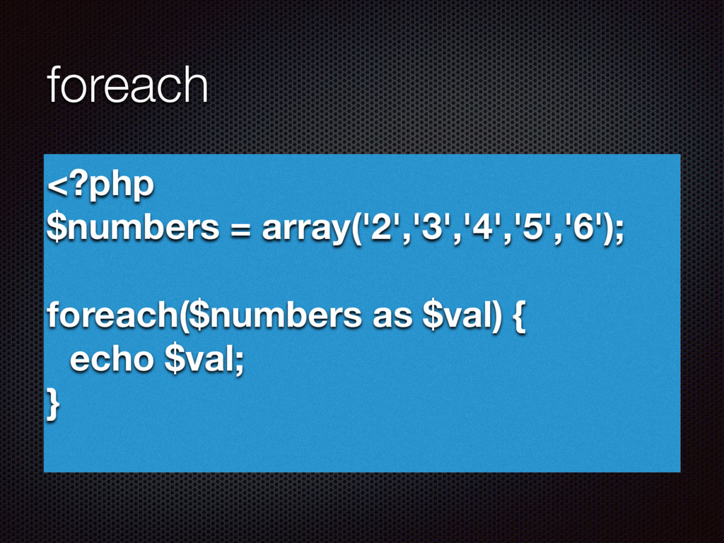 foreach <?php $numbers = array('2','3','4','5',...