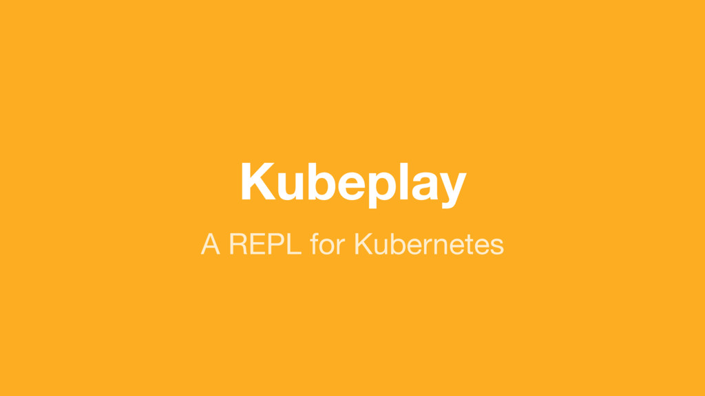 (without introducing more risk) A REPL for Kube...