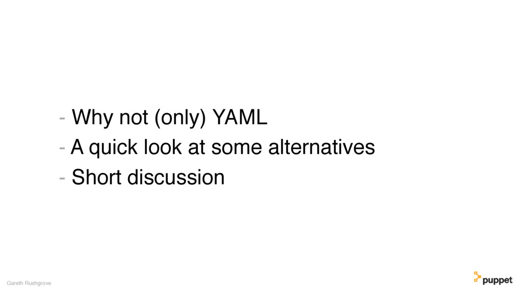 - Why not (only) YAML - A quick look at some al...