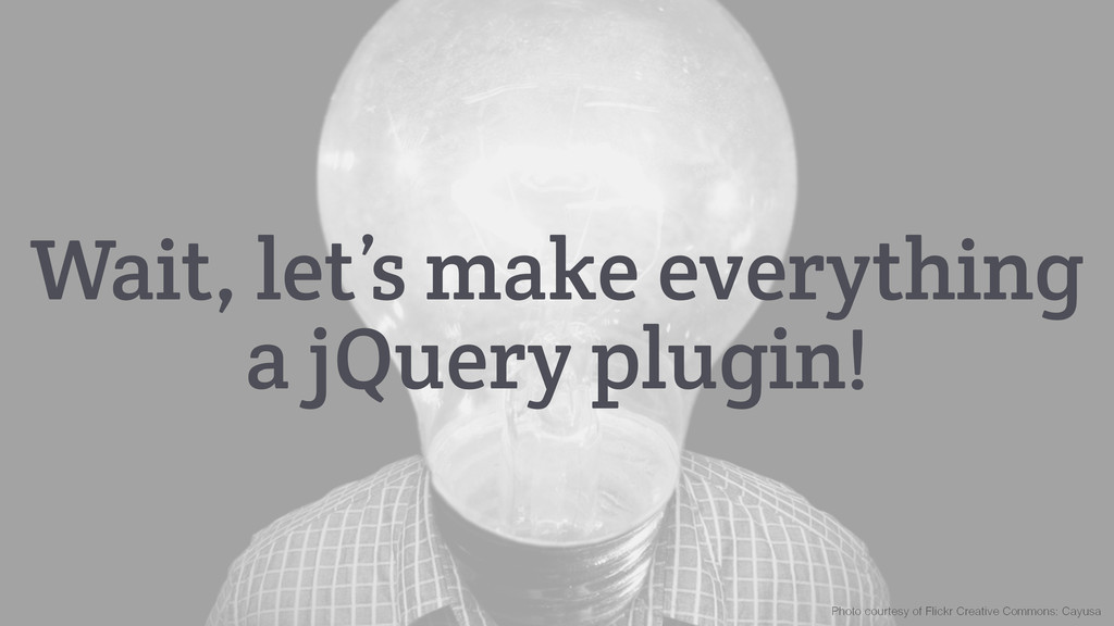 Wait, let's make everything a jQuery plugin! Ph...