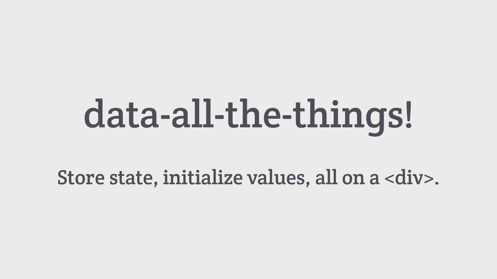 Store state, initialize values, all on a <div>....