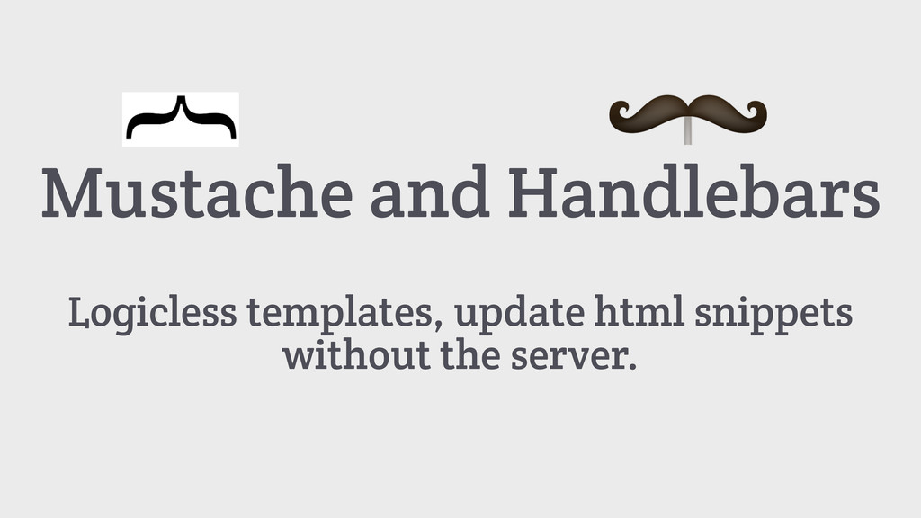 Mustache and Handlebars Logicless templates, up...
