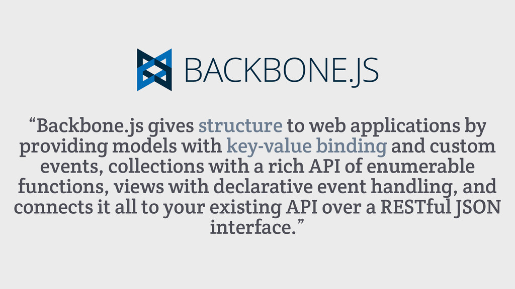 """Backbone.js gives structure to web application..."