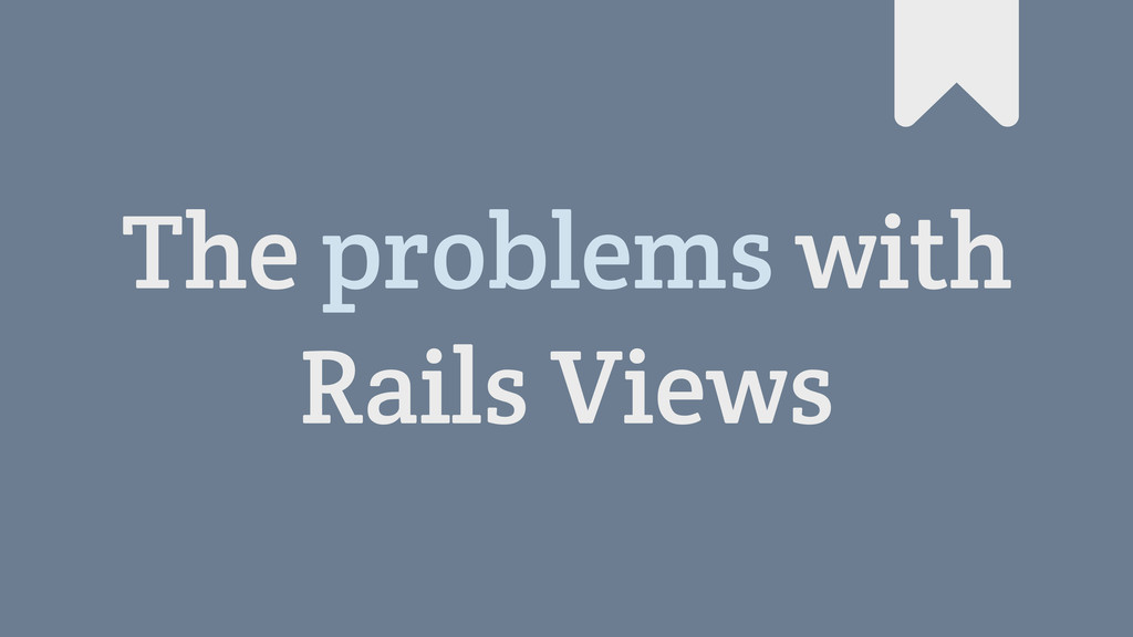 The problems with Rails Views #