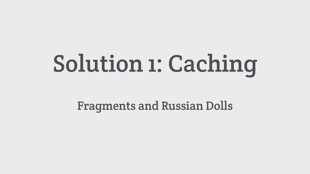 Solution 1: Caching Fragments and Russian Dolls