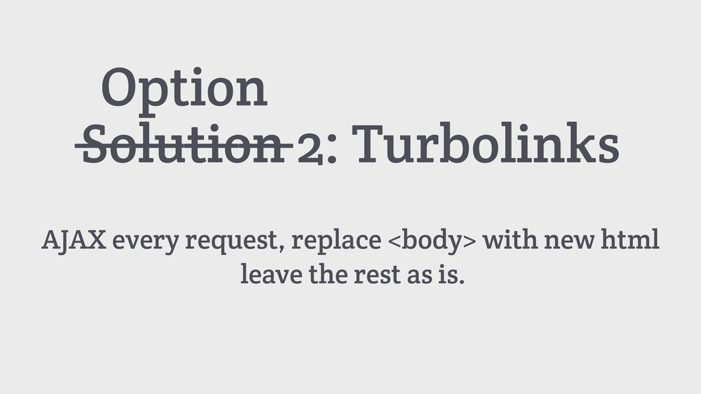 Solution 2: Turbolinks AJAX every request, repl...