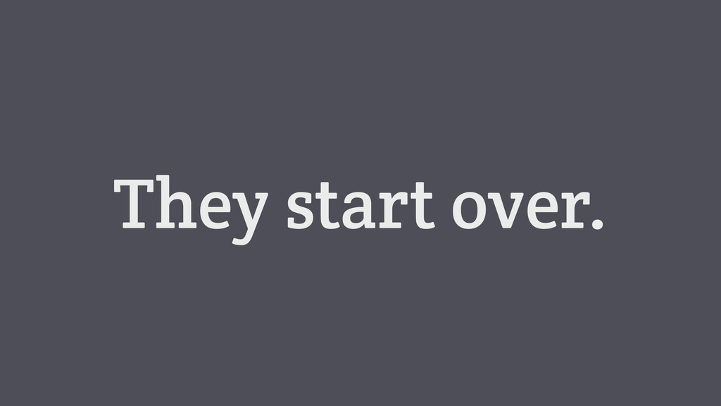 They start over.