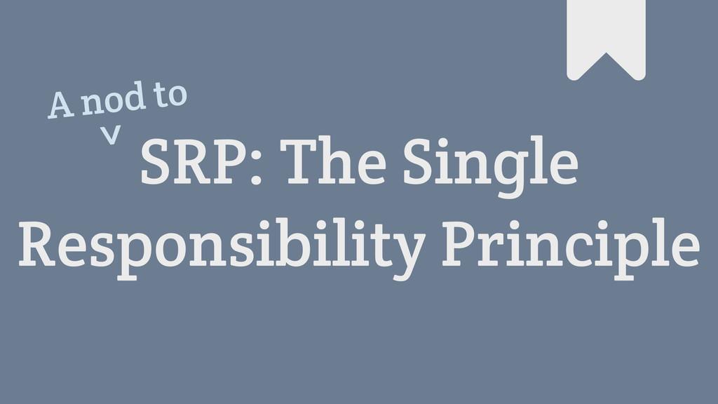 SRP: The Single Responsibility Principle # A no...