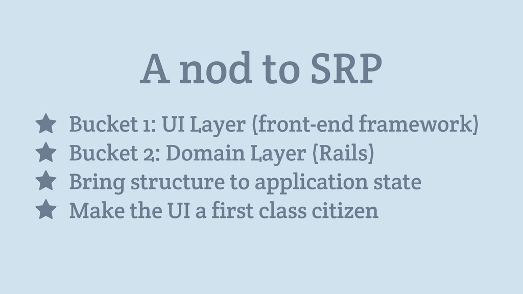 A nod to SRP Bucket 1: UI Layer (front-end fram...