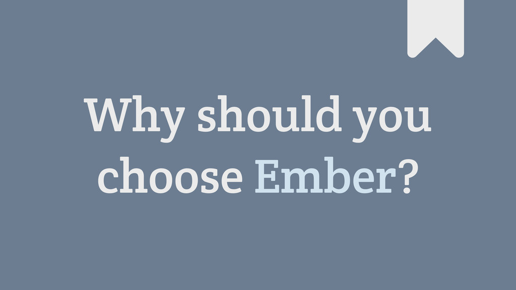 Why should you choose Ember? #