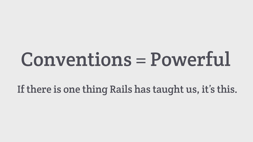 Conventions = Powerful If there is one thing Ra...