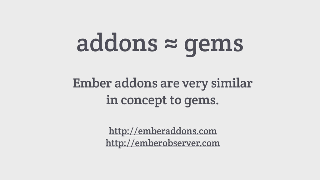 addons ≈ gems Ember addons are very similar in ...