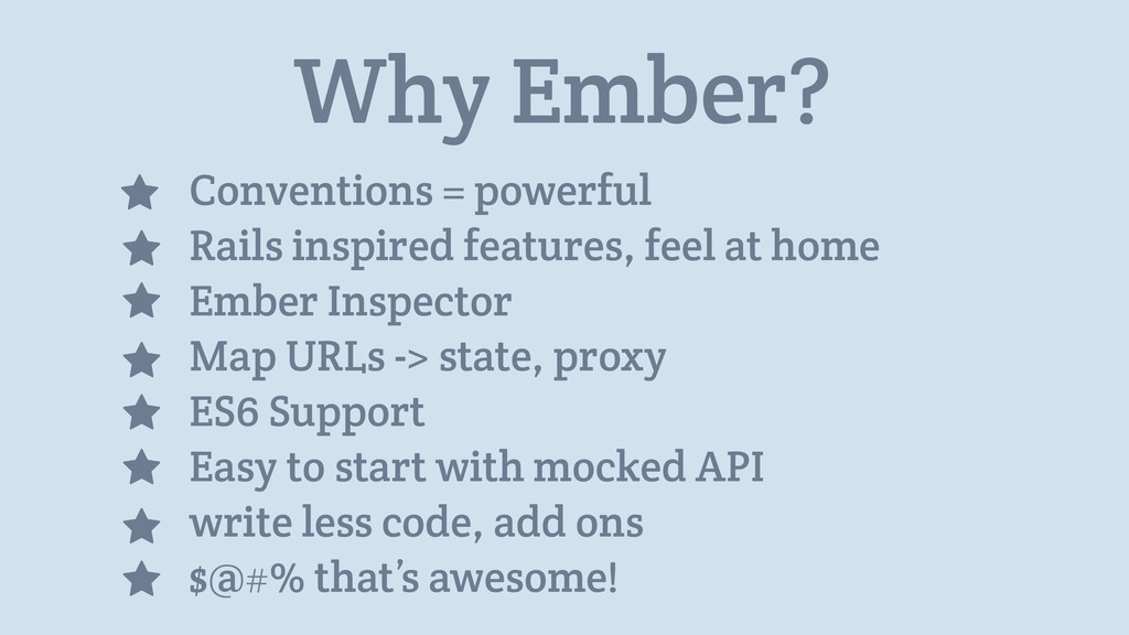 Why Ember? Conventions = powerful Rails inspire...