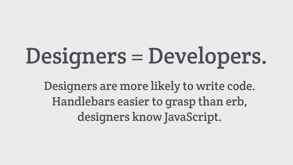 Designers = Developers. Designers are more like...