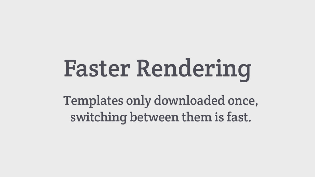 Faster Rendering Templates only downloaded once...