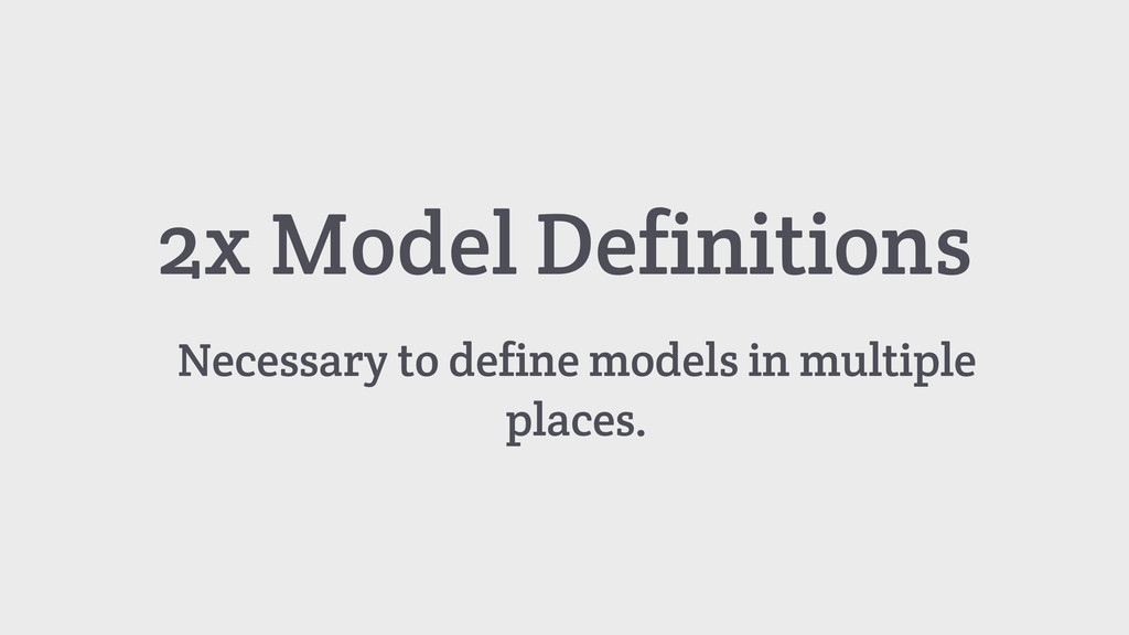 Necessary to define models in multiple places. ...