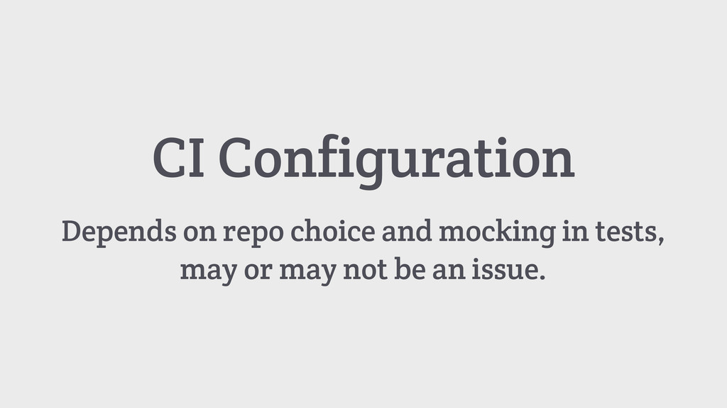 CI Configuration Depends on repo choice and moc...