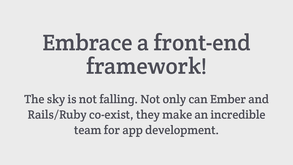 Embrace a front-end framework! The sky is not f...