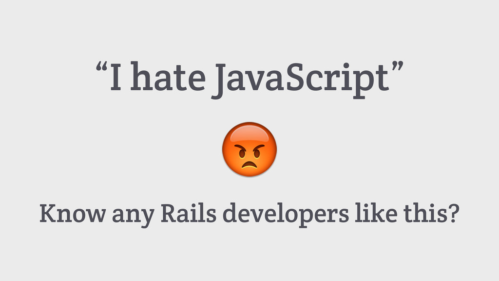 "Know any Rails developers like this? ""I hate Ja..."