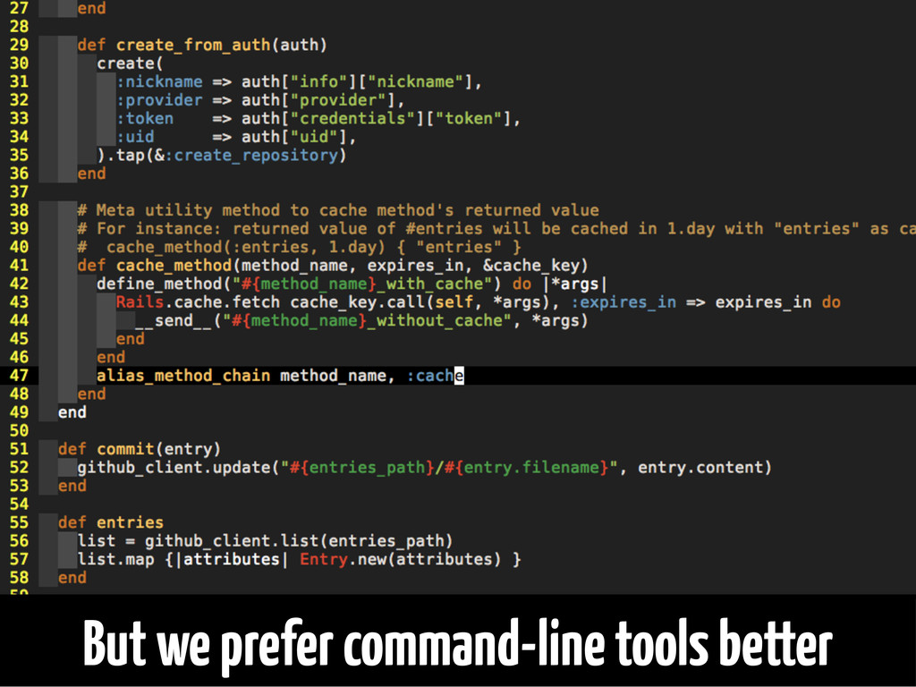 But we prefer command-line tools better