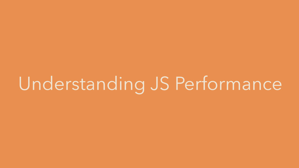 Understanding JS Performance
