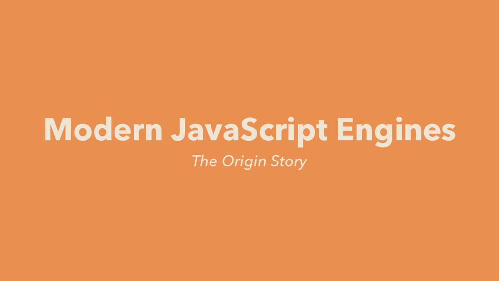 The Origin Story Modern JavaScript Engines
