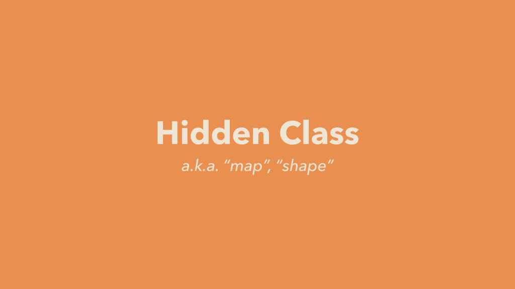 """a.k.a. """"map"""", """"shape"""" Hidden Class"""