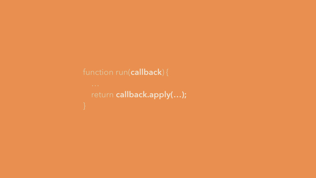 function run(callback) { … return callback.appl...