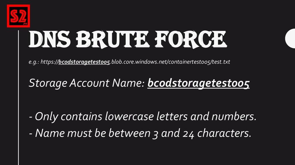 DNS BRUTE FORCE e.g.: https://bcodstoragetest00...