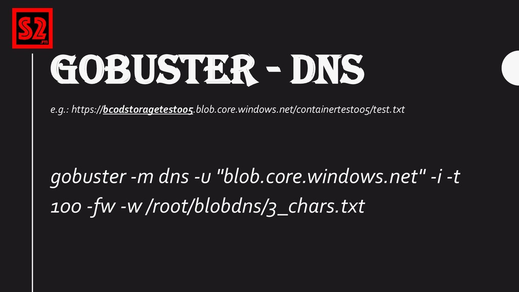 GOBUSTER - DNS e.g.: https://bcodstoragetest005...