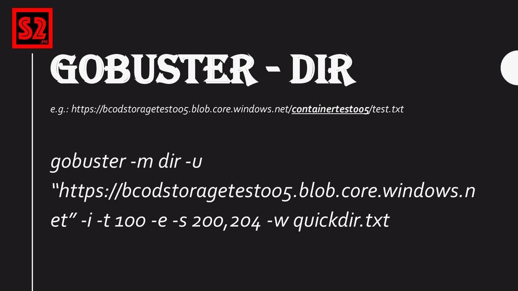 GOBUSTER - DIR e.g.: https://bcodstoragetest005...