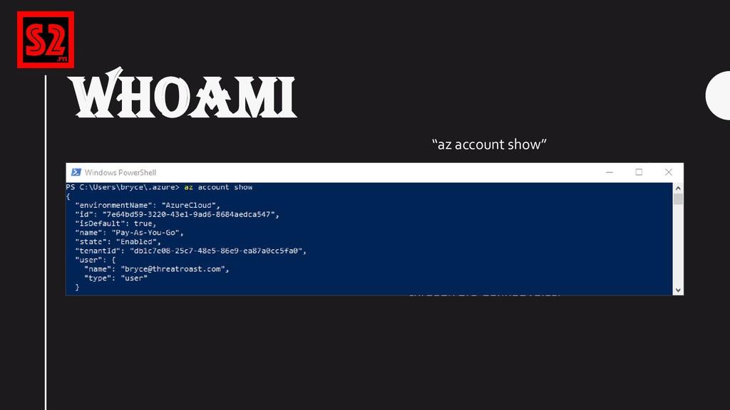 "WHOAMI ""az account show"""