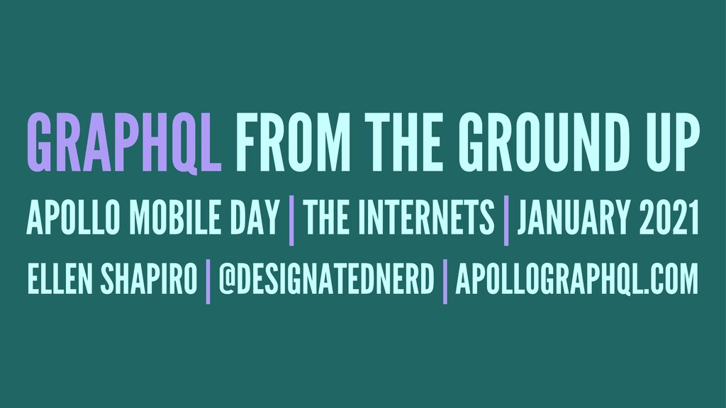GRAPHQL FROM THE GROUND UP APOLLO MOBILE DAY | ...