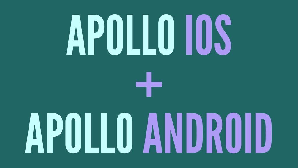 APOLLO IOS + APOLLO ANDROID