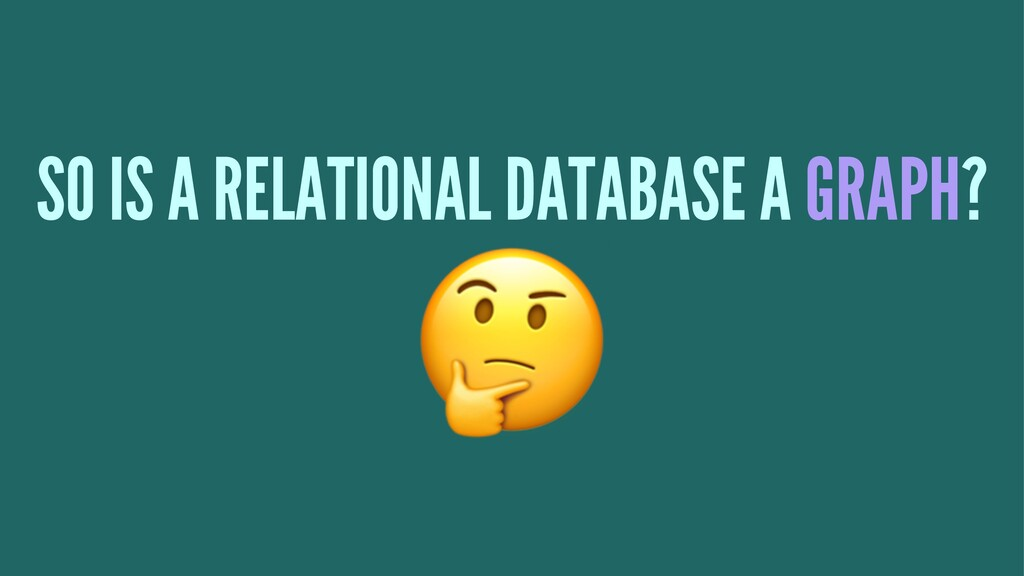 SO IS A RELATIONAL DATABASE A GRAPH? !