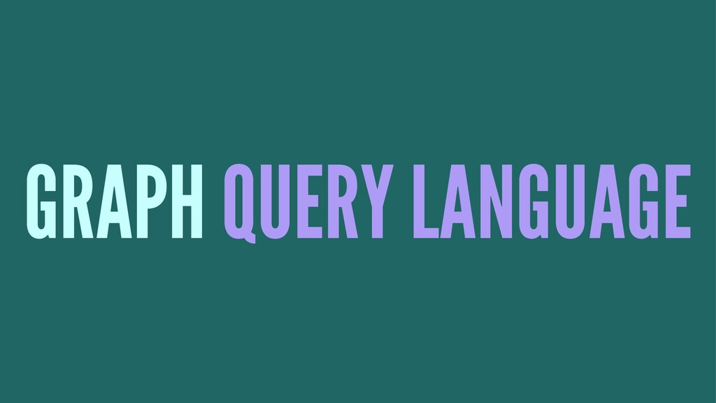 GRAPH QUERY LANGUAGE