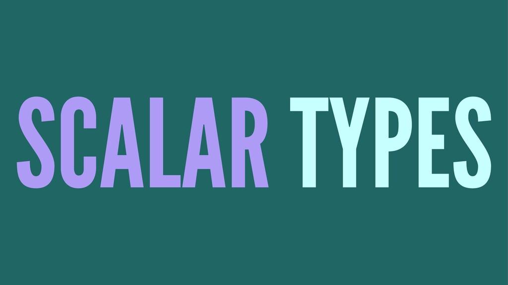 SCALAR TYPES